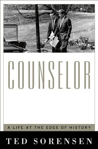 Counselor: A Life at the Edge of History: Sorensen, Ted