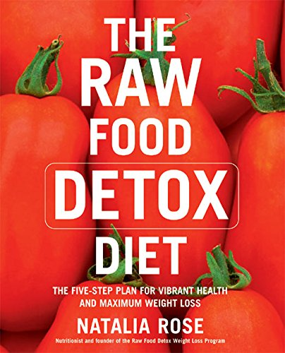 9780060799915: The Raw Food Detox Diet: The Five-Step Plan for Vibrant Health and Maximum Weight Loss