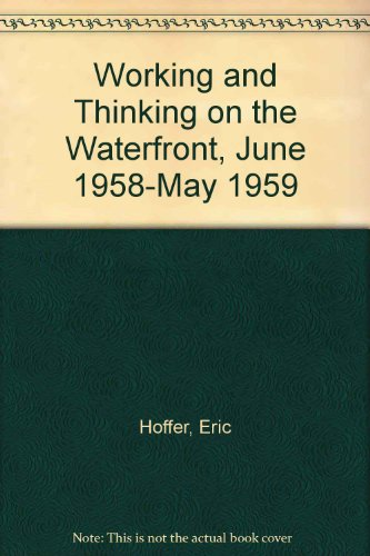 9780060801465: Working and Thinking on the Waterfront, June 1958-May 1959