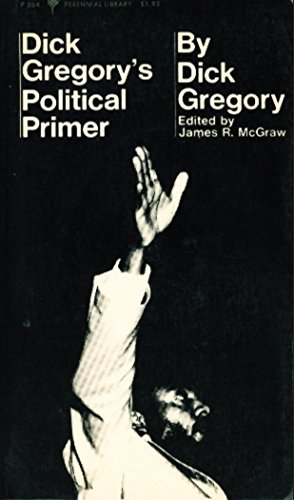 Dick Gregory's Political Primer (Perennial Library, P264) (0060802642) by Gregory, Dick