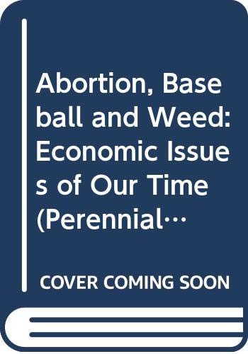 9780060802752: Abortion, Baseball and Weed: Economic Issues of Our Time (Perennial Library)