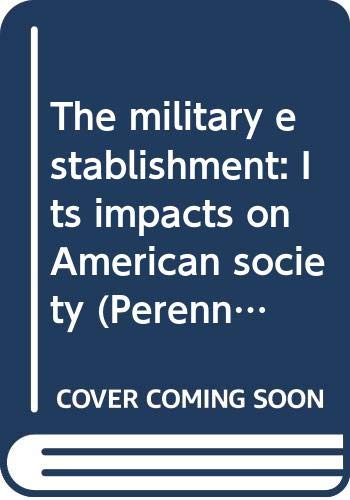9780060802806: The military establishment: Its impacts on American society (Perennial library edition)