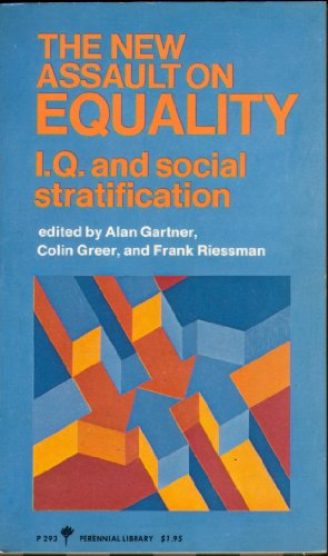 The New Assault on Equality: IQ and Social Stratification: Gartner, Alan; Greer, Colin; Riessman, ...