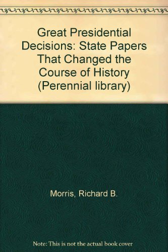 9780060802998: Great Presidential Decisions: State Papers That Changed the Course of History (Perennial library)