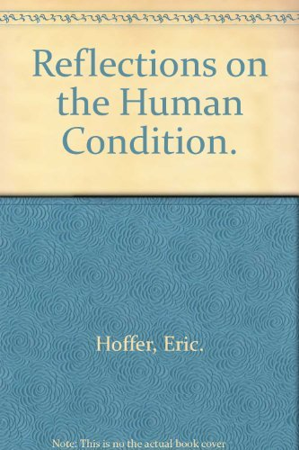 Reflections on the Human Condition.: Hoffer, Eric.