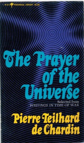 The prayer of the universe;: Selected from: Teilhard de Chardin,
