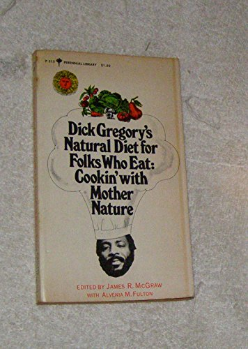 9780060803155: Dick Gregory's Natural Diet for Folks Who Eat: Cookin' With Mother Nature