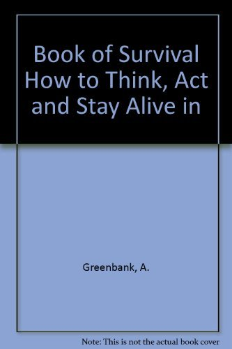 9780060803605: Book of Survival How to Think, Act and Stay Alive in