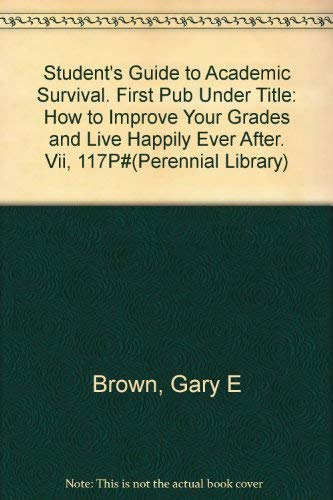 9780060803643: Student's Guide to Academic Survival. First Pub Under Title: How to Improve Your Grades and Live Happily Ever After. Vii, 117P#(Perennial Library)