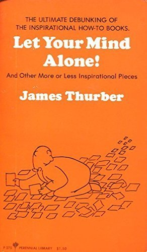 Let Your Mind Alone! and other more: James Thurber