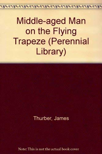 9780060804046: Middle-aged Man on the Flying Trapeze (Perennial Library)