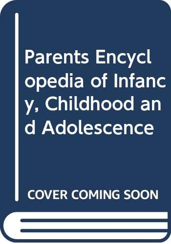 9780060804398: Parents Encyclopedia of Infancy, Childhood and Adolescence (Perennial Library)