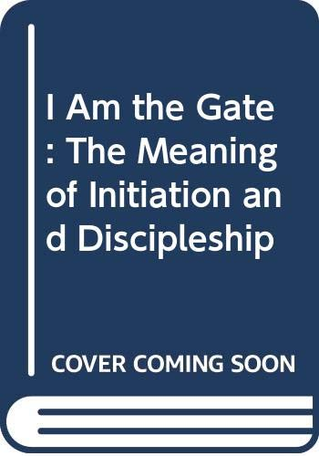 9780060804442: I Am the Gate: The Meaning of Initiation and Discipleship