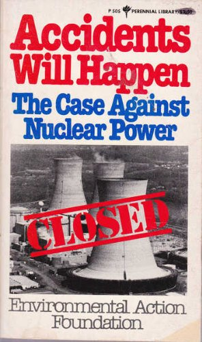 Accidents Will Happen: The Case Against Nuclear: Environmental Action Foundation.,