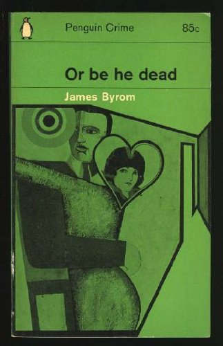 Or Be He Dead: Byrom, James
