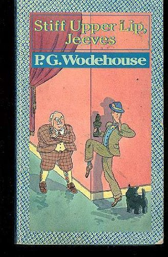 Stiff upper lip, Jeeves: Wodehouse, P. G