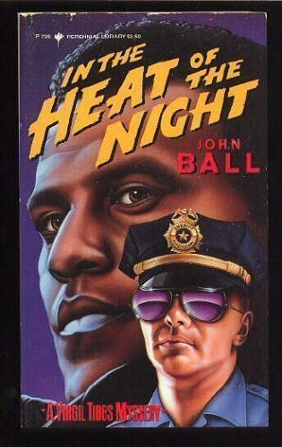 john ball s in the heat of A negro detective, a specialist in homicide, calmly waits to change trains in the segregated depot of a sleepy carolina town when suddenly a policeman hauls him into the station and the inept police chief starts accusing him of that night's murder.