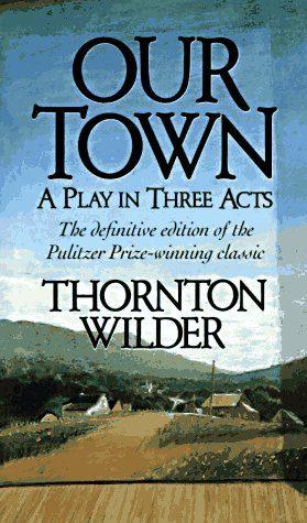 Our Town: A Play in Three Acts: Wilder, Thornton Niven