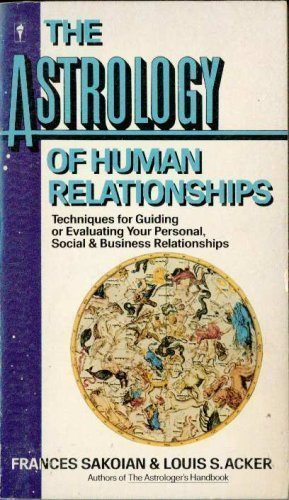 9780060808518: Astrology of Human Relationships: Techniques for Guiding or Evaluating Your Personal, Social and Business Relationships