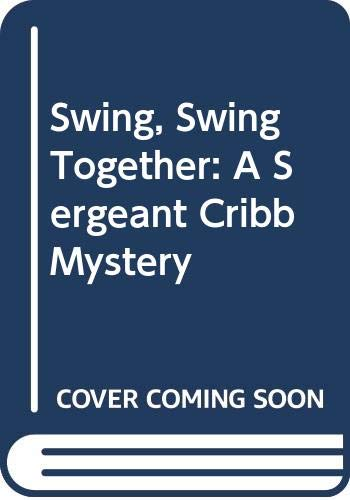9780060810238: Swing, Swing Together: A Sergeant Cribb Mystery