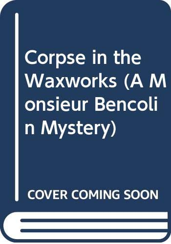 9780060810399: Corpse in the Waxworks (A Monsieur Bencolin Mystery)