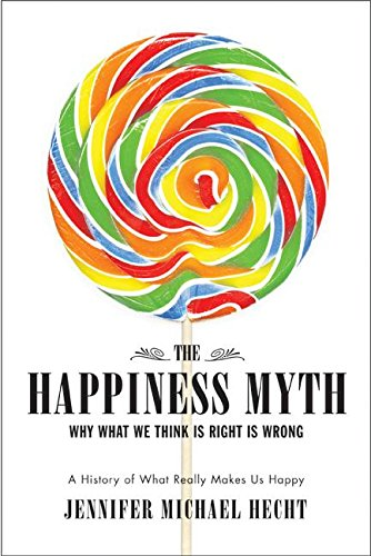 9780060813970: The Happiness Myth: Why Smarter, Healthier and Faster Doesn't Work
