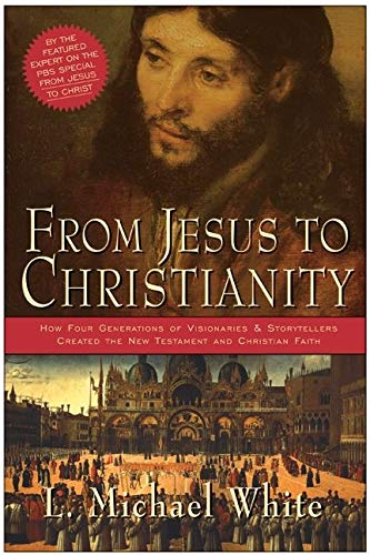 9780060816100: From Jesus to Christianity: How Four Generations of Visionaries & Storytellers Created the New Testament and Christian Faith