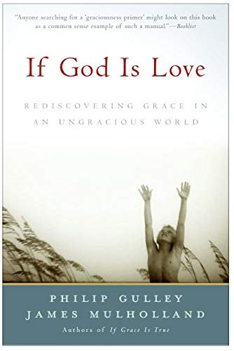 9780060816155: If God Is Love: Rediscovering Grace In An Ungracious World