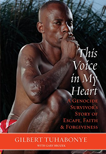 9780060817510: This Voice in My Heart: A Genocide Survivor's Story of Escape, Faith, and Forgiveness