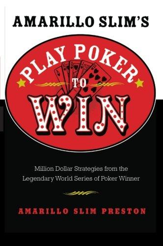9780060817558: Amarillo Slim's Play Poker to Win: Million Dollar Strategies from the Legendary World Series of Poker Winner