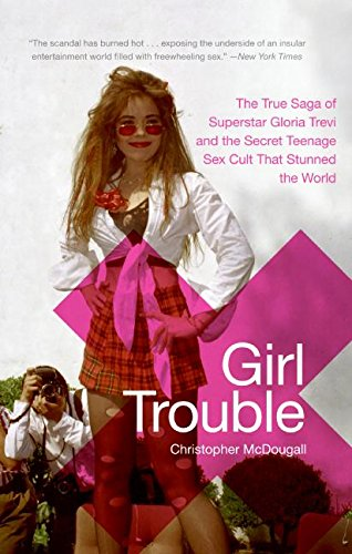 9780060819095: Girl Trouble: The True Saga of Superstar Gloria Trevi and the Secret Teenage Sex Cult That Stunned the World