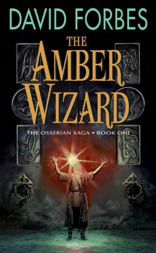 The Amber Wizard: The Osserian Saga: Book: Forbes, David