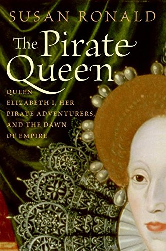 9780060820664: The Pirate Queen: Queen Elizabeth I, Her Pirate Adventurers, and the Dawn of Empire