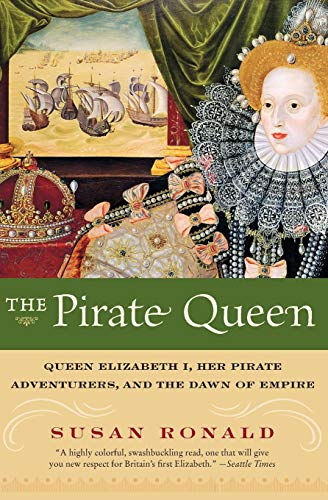 9780060820671: The Pirate Queen: Queen Elizabeth I, Her Pirate Adventurers, and the Dawn of Empire