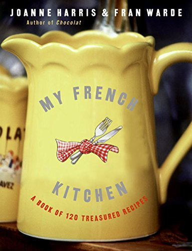 My French Kitchen: A Book of 120 Treasured Recipes (0060820942) by Joanne Harris; Fran Warde