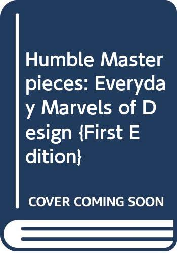 9780060821272: Humble Masterpieces: Everyday Marvels of Design {First Edition}