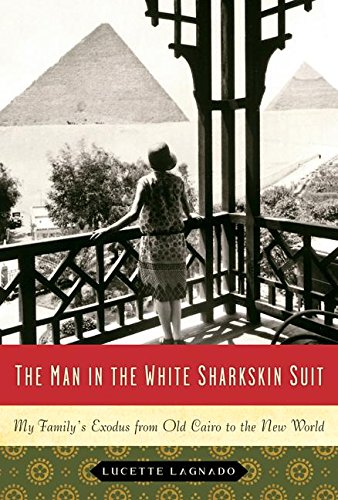 9780060822125: The Man in the White Sharkskin Suit: My Family's Exodus from Old Cairo to the New World
