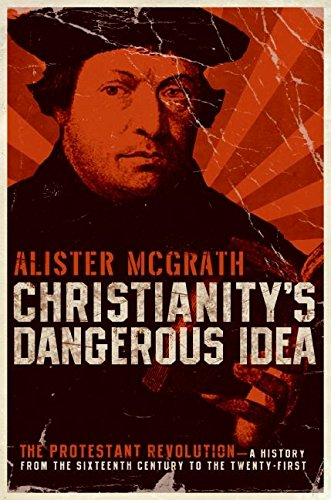 9780060822132: Christianity's Dangerous Idea: The Protestant Revolution--A History from the Sixteenth Century to the Twenty-First