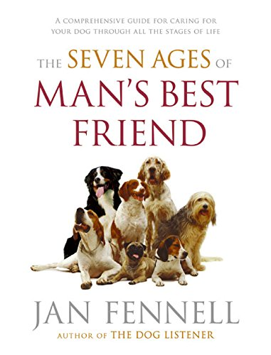 9780060822194: The Seven Ages of Man's Best Friend: A Comprehensive Guide for Caring for Your Dog Through All the Stages of Life