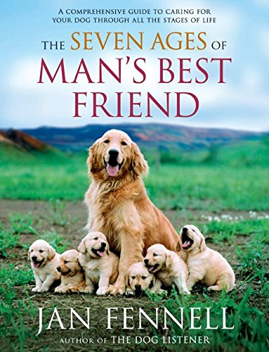9780060822200: The Seven Ages of Man's Best Friend: A Comprehensive Guide to Caring for Your Dog Through All the Stages of Life
