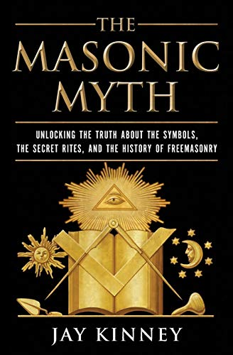 9780060822569: The Masonic Myth: Unlocking the Truth about the Symbols, the Secret Rites, and the History of Freemasonry
