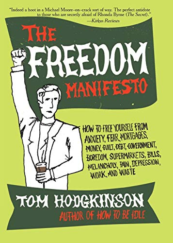 9780060823221: The Freedom Manifesto: How to Free Yourself from Anxiety, Fear, Mortgages, Money, Guilt, Debt, Government, Boredom, Supermarkets, Bills, Melancholy, Pain, Depression, Work, and Waste