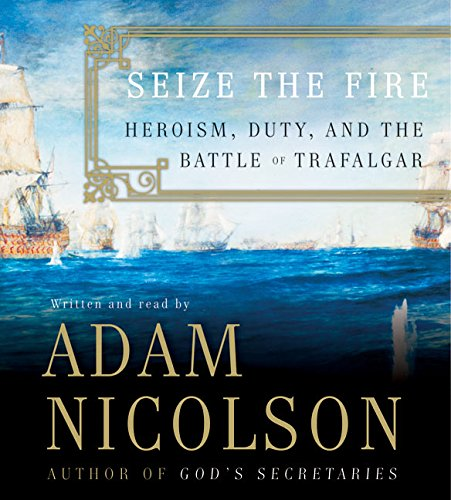 9780060824846: Seize the Fire CD: Heroism, Duty, and the Battle of Trafalgar