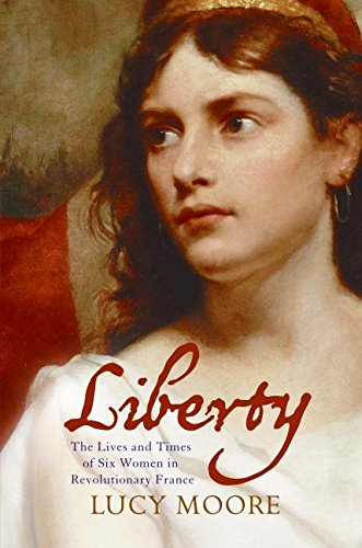 9780060825263: Liberty: The Lives and Times of Six Women in Revolutionary France