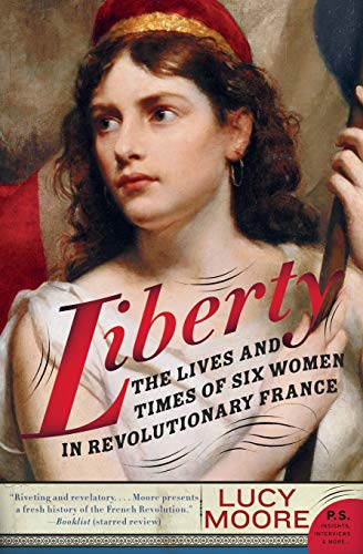 9780060825270: Liberty: The Lives and Times of Six Women in Revolutionary France (P.S.)