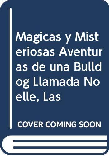 9780060826284: Magicas y Misteriosas Aventuras de una Bulldog Llamada Noelle, Las