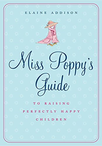 9780060828264: Miss Poppy's Guide to Raising Perfectly Happy Children