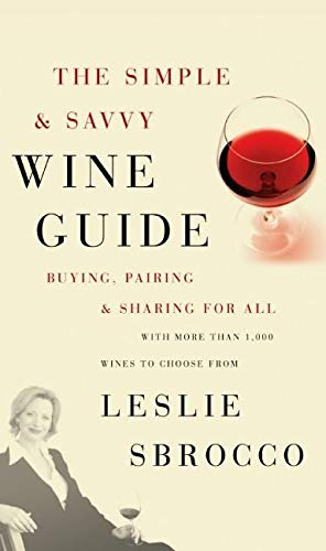 The Simple & Savvy Wine Guide: Buying,: Sbrocco, Leslie