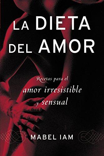9780060831127: La Dieta del Amor: Recetas Para el Amor Irresistible y Sensual