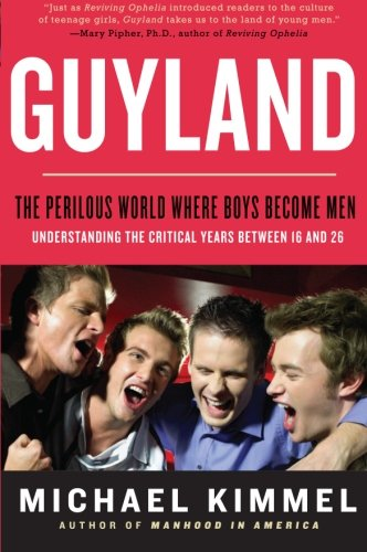 9780060831356: Guyland: The Perilous World Where Boys Become Men